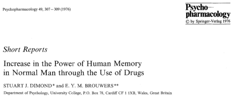 Increase in the Power of Human Memory in Normal Man through the Use of Drugs STUART J. DIMOND Brouwers